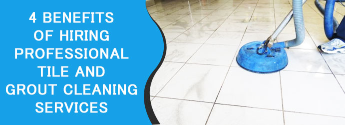 4 Benefits of Hiring Professional Tile And Grout Cleaning Services